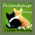 Friendship-Friday-Button-1501Create With Joy